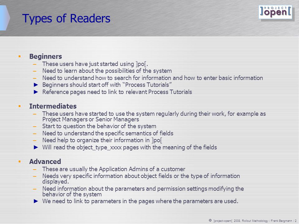  ]project-opem[ 2008, Rollout Methodology / Frank Bergmann / 2 Types of Readers  Beginners – These users have just started using ]po[.