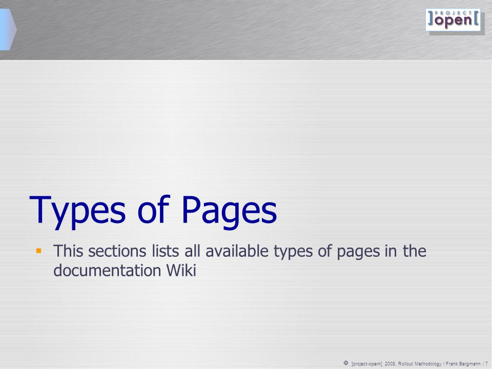  ]project-opem[ 2008, Rollout Methodology / Frank Bergmann / 7 Types of Pages  This sections lists all available types of pages in the documentation Wiki
