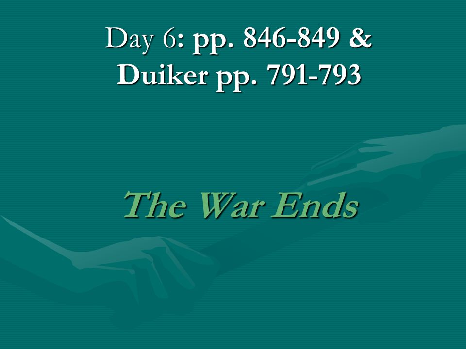 Day 6: pp. 846-849 & Duiker pp. 791-793 The War Ends The War Ends
