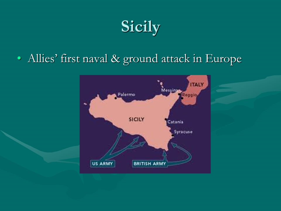 Sicily Allies' first naval & ground attack in EuropeAllies' first naval & ground attack in Europe