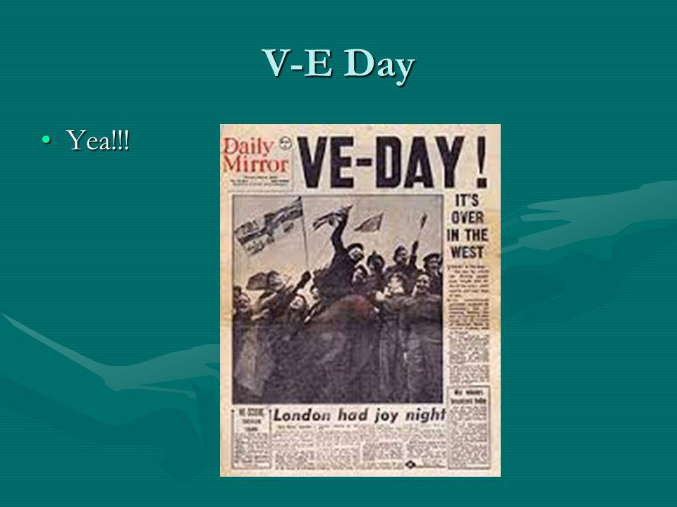V-E Day Yea!!!Yea!!!