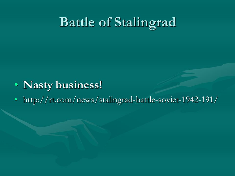 Battle of Stalingrad Nasty business!Nasty business.