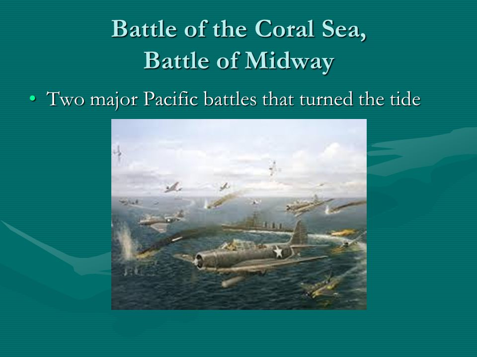 Battle of the Coral Sea, Battle of Midway Two major Pacific battles that turned the tideTwo major Pacific battles that turned the tide