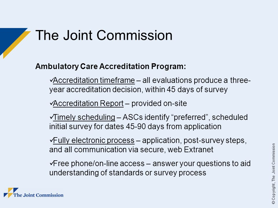 © Copyright, The Joint Commission The Joint Commission Ambulatory Care Accreditation Program: Accreditation timeframe – all evaluations produce a thre