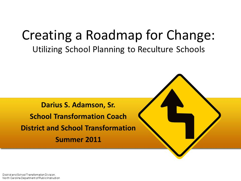 Creating a Roadmap for Change: Utilizing School Planning to Reculture Schools Darius S.