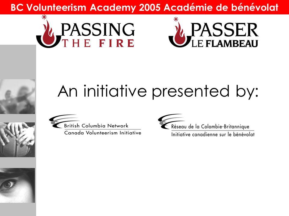 BC Volunteerism Academy 2005 Académie de bénévolat An initiative presented by: