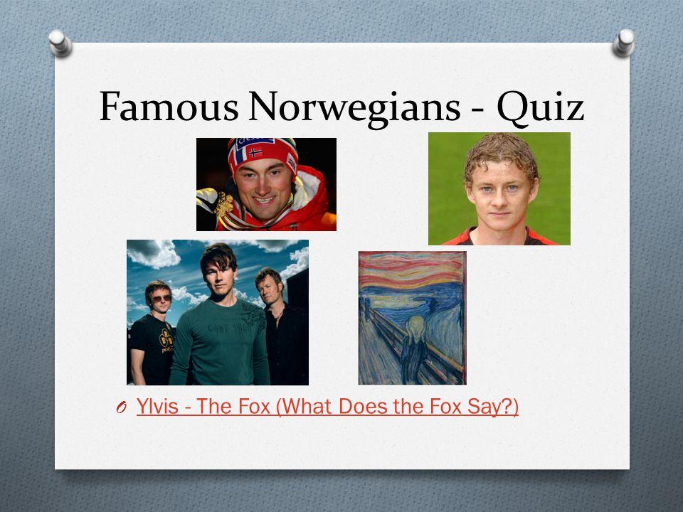 Famous Norwegians - Quiz O Ylvis - The Fox (What Does the Fox Say?) Ylvis - The Fox (What Does the Fox Say?)
