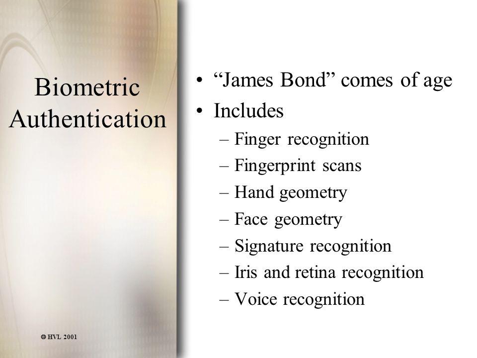 " HVL 2001 Biometric Authentication ""James Bond"" comes of age Includes –Finger recognition –Fingerprint scans –Hand geometry –Face geometry –Signature"