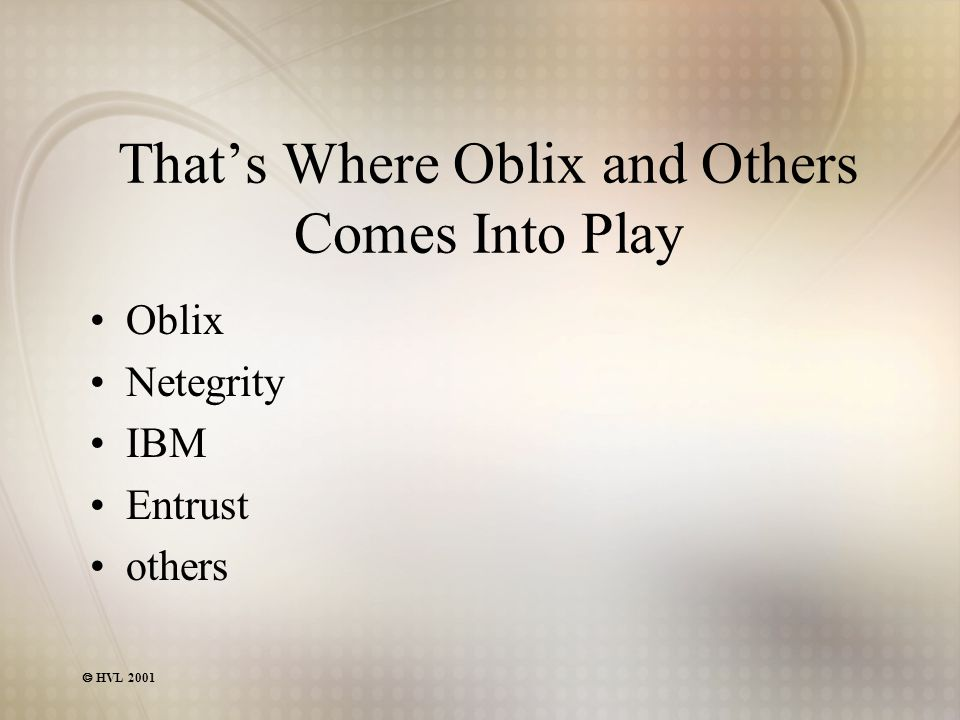  HVL 2001 That's Where Oblix and Others Comes Into Play Oblix Netegrity IBM Entrust others