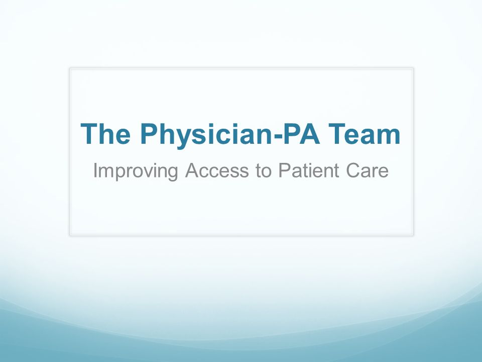 Physician Assistant Education Commitment to Team practice (continued) Classroom and laboratory instruction provided by Physicians and PAs Clinical rotations provide direct patient contact All PA programs must have a Medical Director as mandated by the accreditation standards