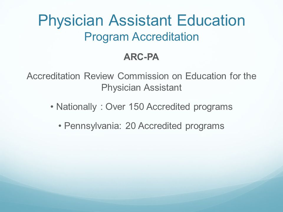 Physician Assistant Education Program Accreditation Standards approved by American Academy of Family Physicians American Academy of Pediatrics American Academy of Physician Assistants American College of Physicians American Society of Internal Medicine American College of Surgeons American Medical Association Association of Physician Assistant Programs