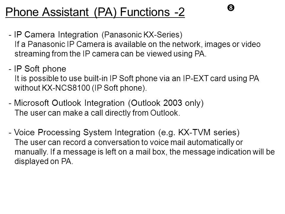 """Phone Assistant (PA) Functions -2 """" - IP Camera Integration (Panasonic KX-Series) If a Panasonic IP Camera is available on the network, images or vide"""