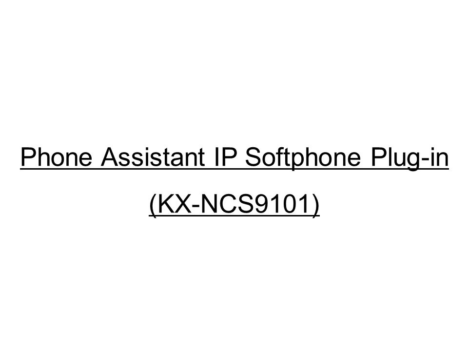 Phone Assistant IP Softphone Plug-in (KX-NCS9101)