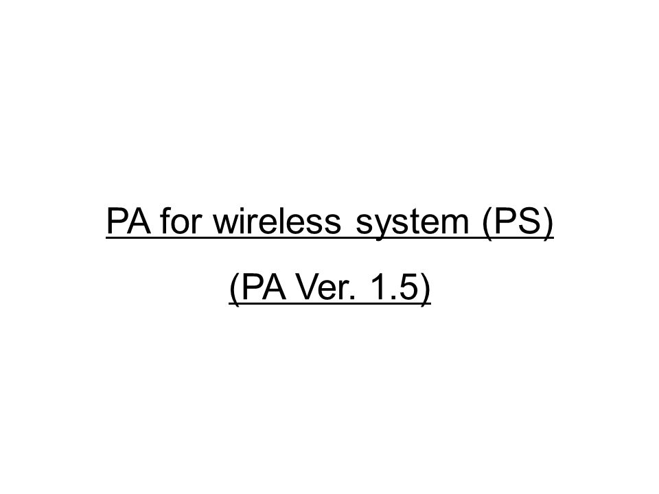 PA for wireless system (PS) (PA Ver. 1.5)