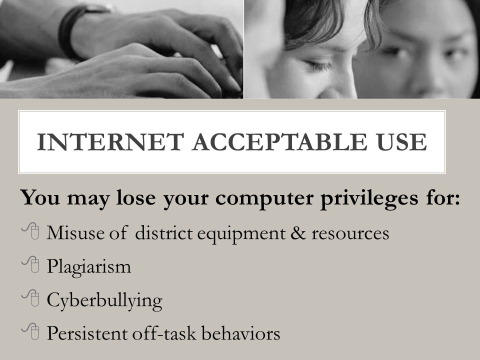 You may lose your computer privileges for:  Misuse of district equipment & resources  Plagiarism  Cyberbullying  Persistent off-task behaviors INTERNET ACCEPTABLE USE