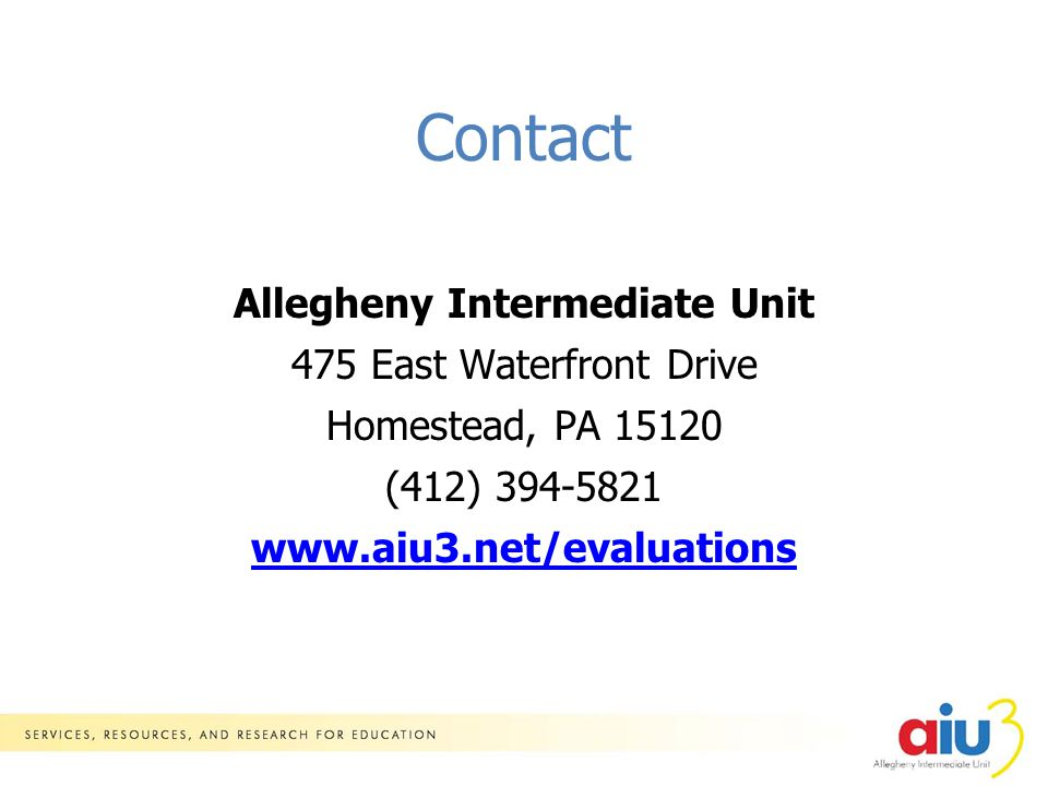 Contact Allegheny Intermediate Unit 475 East Waterfront Drive Homestead, PA 15120 (412) 394-5821 www.aiu3.net/evaluations