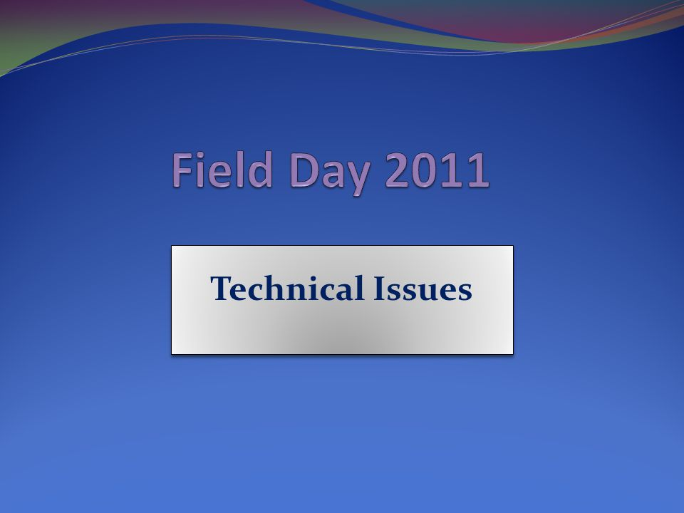 Field Day 2011 Missed easy points: No one copied the ARRL Bulletin100 No visit by an elected official100 (we did invite one) Total lost easy points missed200