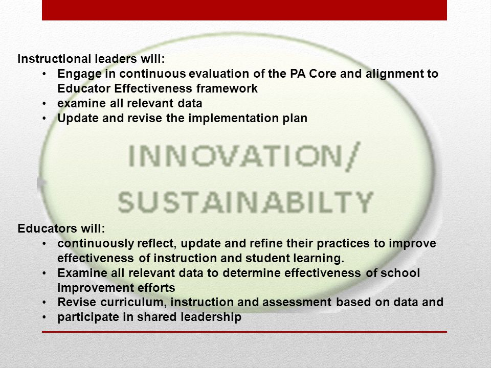 Instructional leaders will: Engage in continuous evaluation of the PA Core and alignment to Educator Effectiveness framework examine all relevant data
