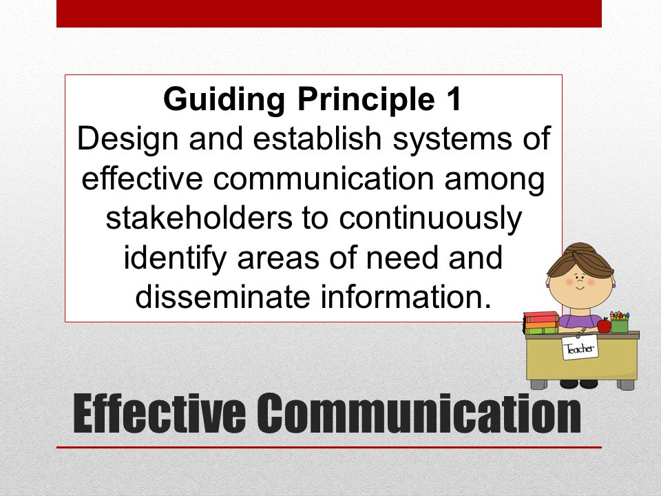 Effective Communication Guiding Principle 1 Design and establish systems of effective communication among stakeholders to continuously identify areas
