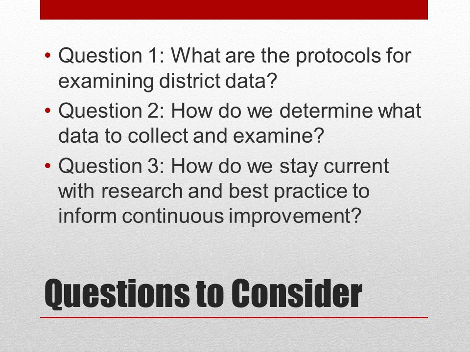 Questions to Consider Question 1: What are the protocols for examining district data.