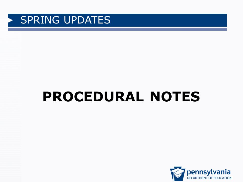 SPRING UPDATES PROCEDURAL NOTES