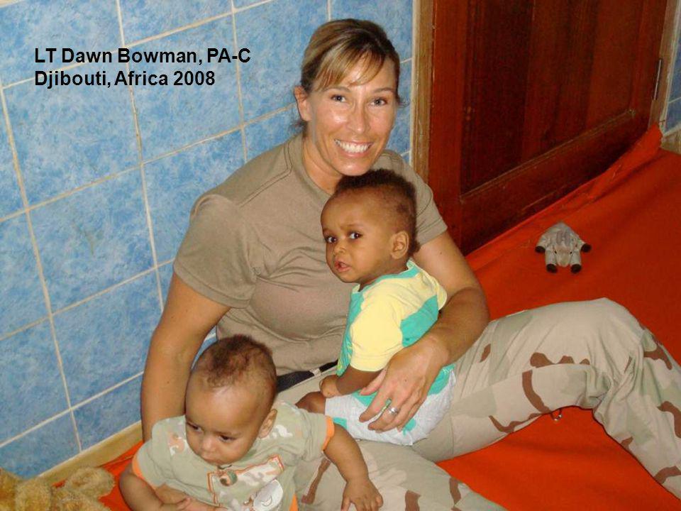 LT Dawn Bowman, PA-C Djibouti, Africa 2008