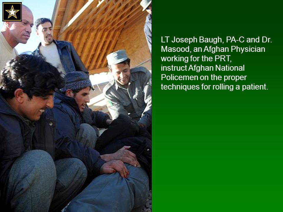 LT Joseph Baugh, PA-C and Dr. Masood, an Afghan Physician working for the PRT, instruct Afghan National Policemen on the proper techniques for rolling