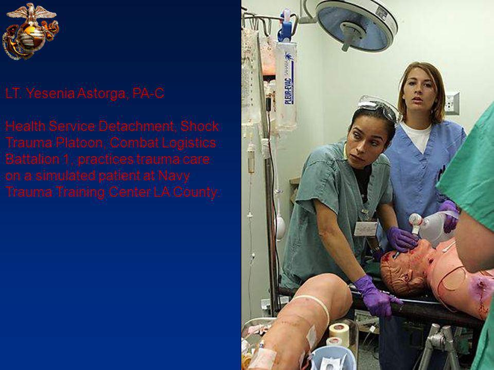 LT. Yesenia Astorga, PA-C Health Service Detachment, Shock Trauma Platoon, Combat Logistics Battalion 1, practices trauma care on a simulated patient