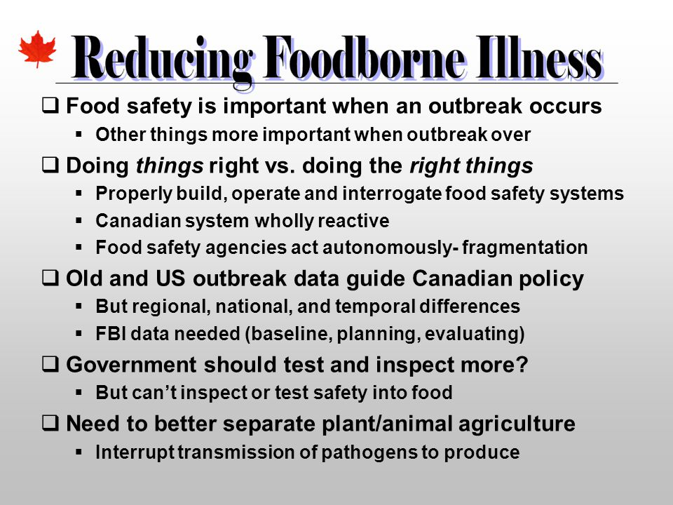  Food safety is important when an outbreak occurs  Other things more important when outbreak over  Doing things right vs. doing the right things 