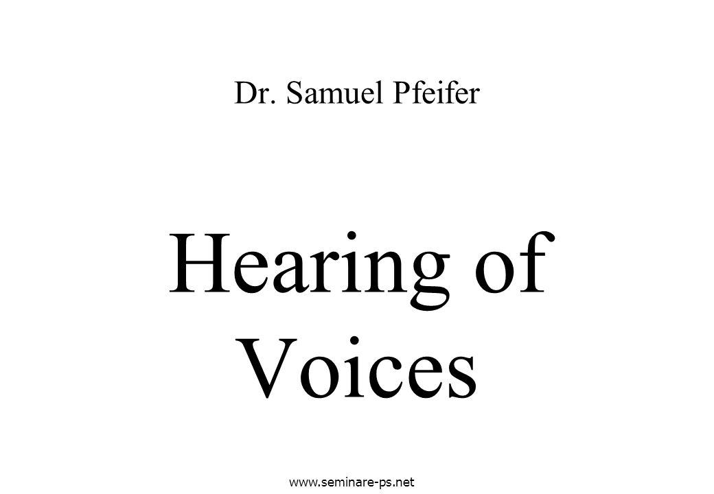www.seminare-ps.net Hearing of Voices Dr. Samuel Pfeifer