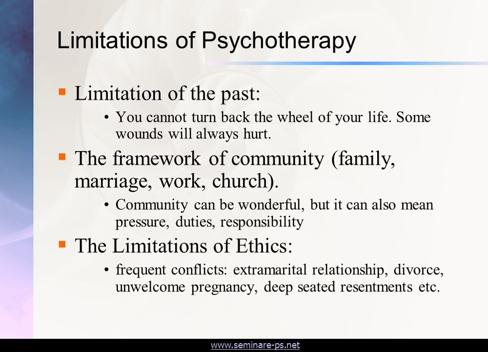 www.seminare-ps.net Limitations of Psychotherapy  Limitation of the past: You cannot turn back the wheel of your life.