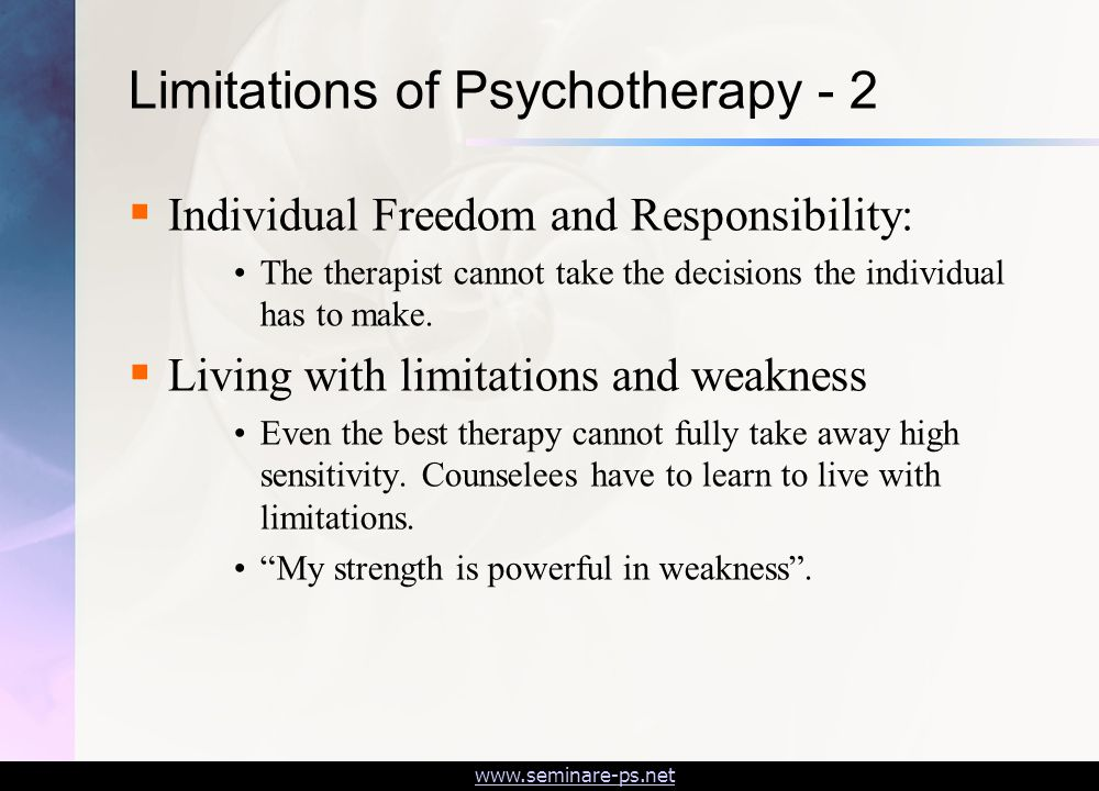 www.seminare-ps.net Limitations of Psychotherapy - 2  Individual Freedom and Responsibility: The therapist cannot take the decisions the individual has to make.