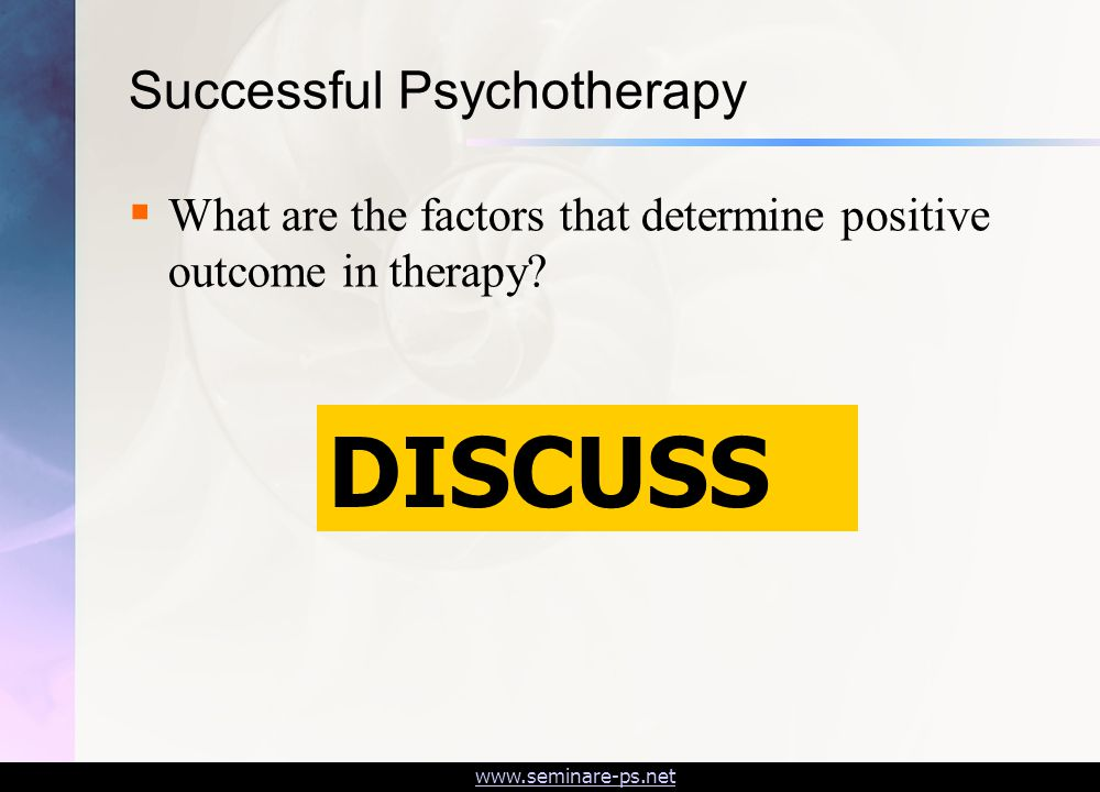 www.seminare-ps.net Successful Psychotherapy  What are the factors that determine positive outcome in therapy.