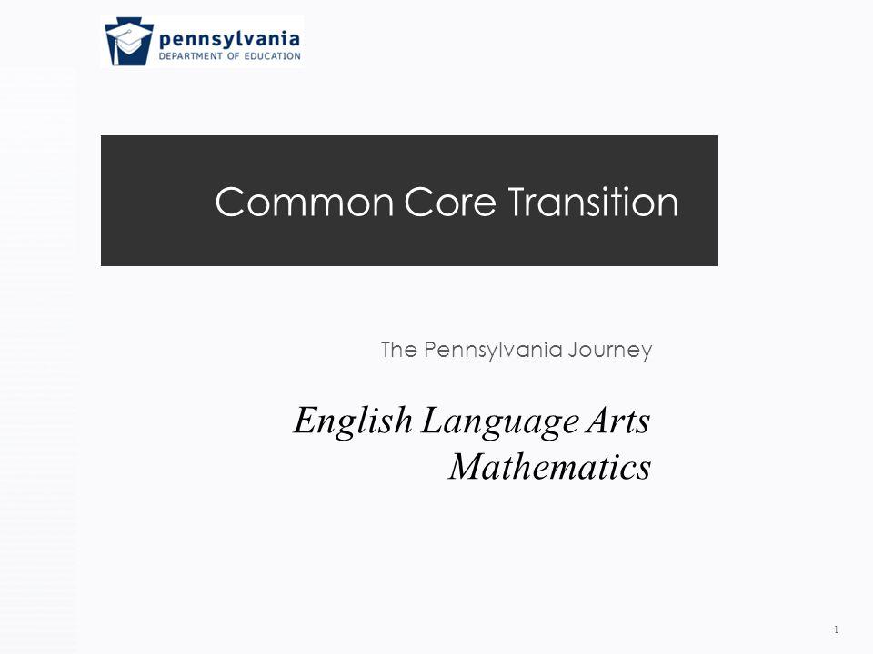 Common Core Transition The Pennsylvania Journey 1 English Language Arts Mathematics