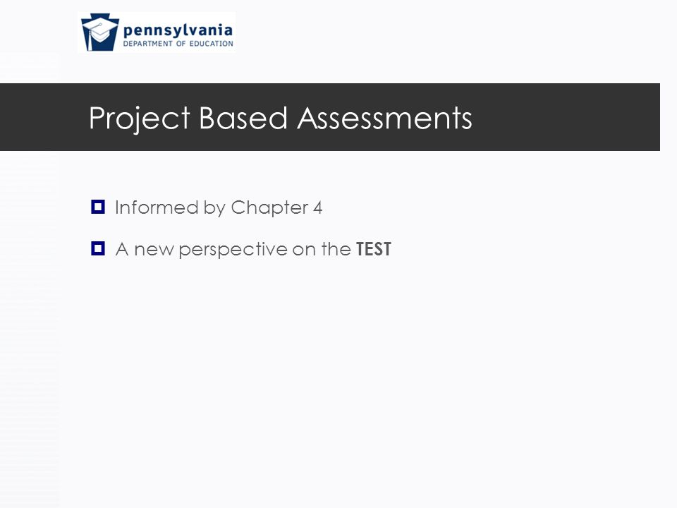 Project Based Assessments  Informed by Chapter 4  A new perspective on the TEST