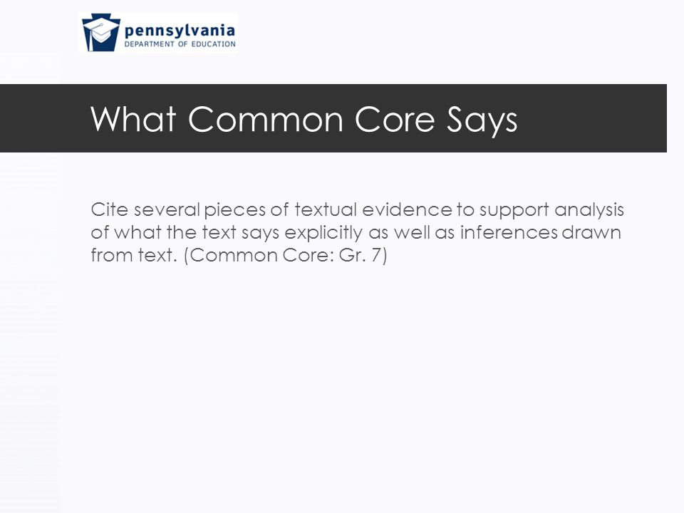 What Common Core Says Cite several pieces of textual evidence to support analysis of what the text says explicitly as well as inferences drawn from te