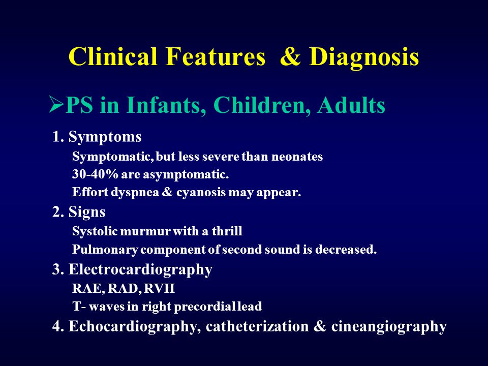 Clinical Features & Diagnosis 1. Symptoms Symptomatic, but less severe than neonates 30-40% are asymptomatic. Effort dyspnea & cyanosis may appear. 2.
