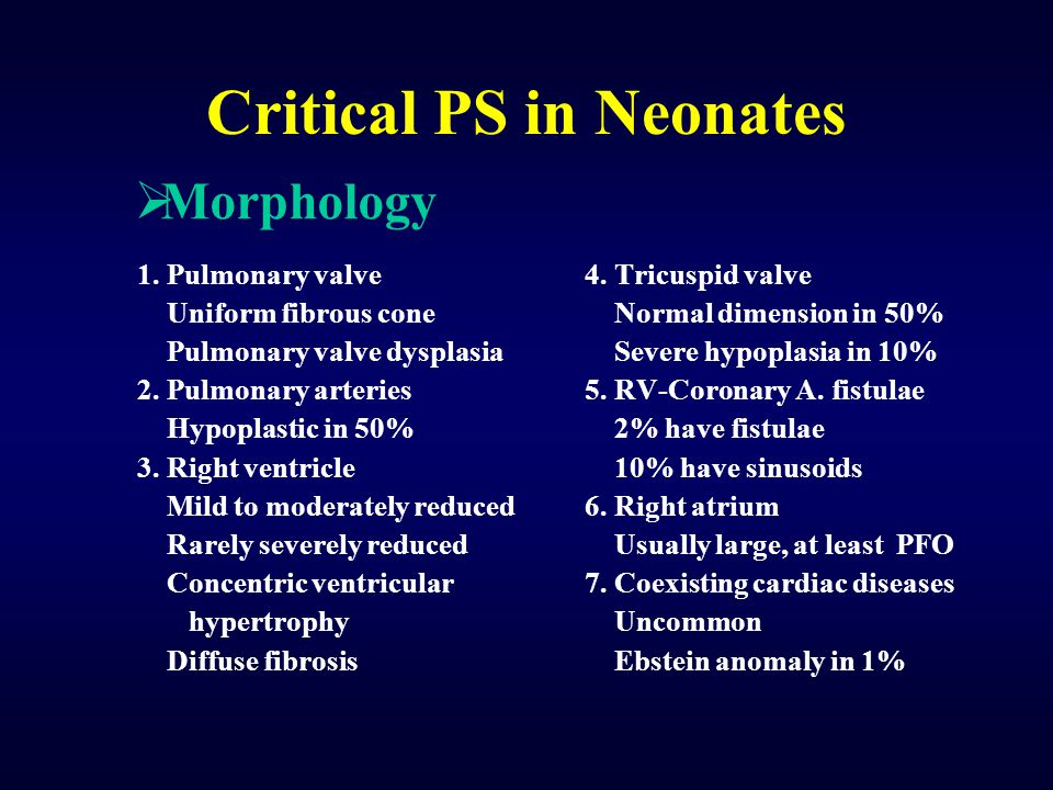 Critical PS in Neonates 1. Pulmonary valve Uniform fibrous cone Pulmonary valve dysplasia 2. Pulmonary arteries Hypoplastic in 50% 3. Right ventricle