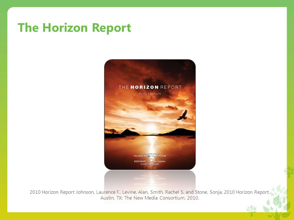 The Horizon Report 2010 Horizon Report Johnson, Laurence F., Levine, Alan, Smith, Rachel S.
