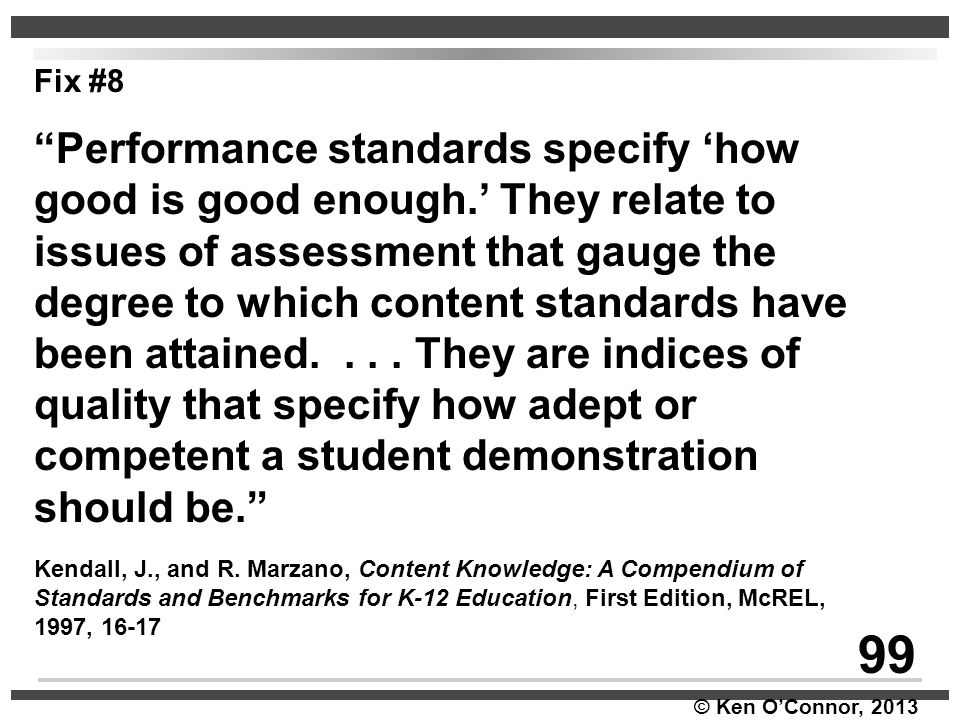 """© Ken O'Connor, 2013 Fix #8 """"Performance standards specify 'how good is good enough.' They relate to issues of assessment that gauge the degree to whi"""