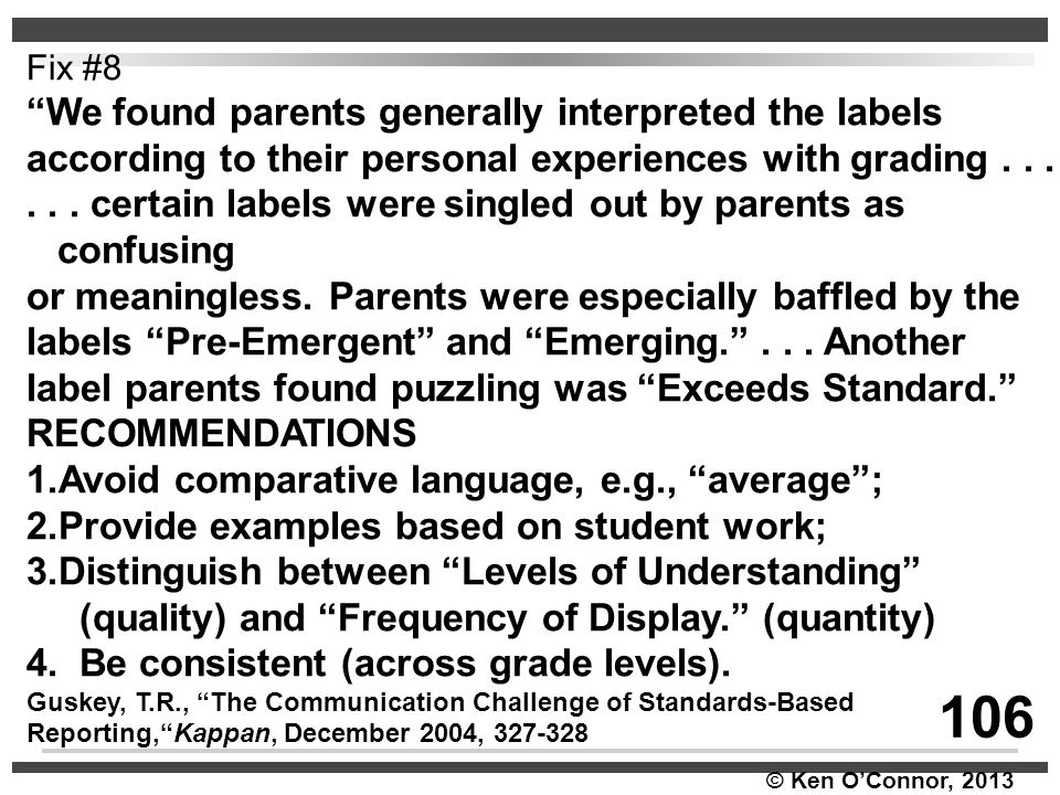 """© Ken O'Connor, 2013 Fix #8 """"We found parents generally interpreted the labels according to their personal experiences with grading...... certain labe"""