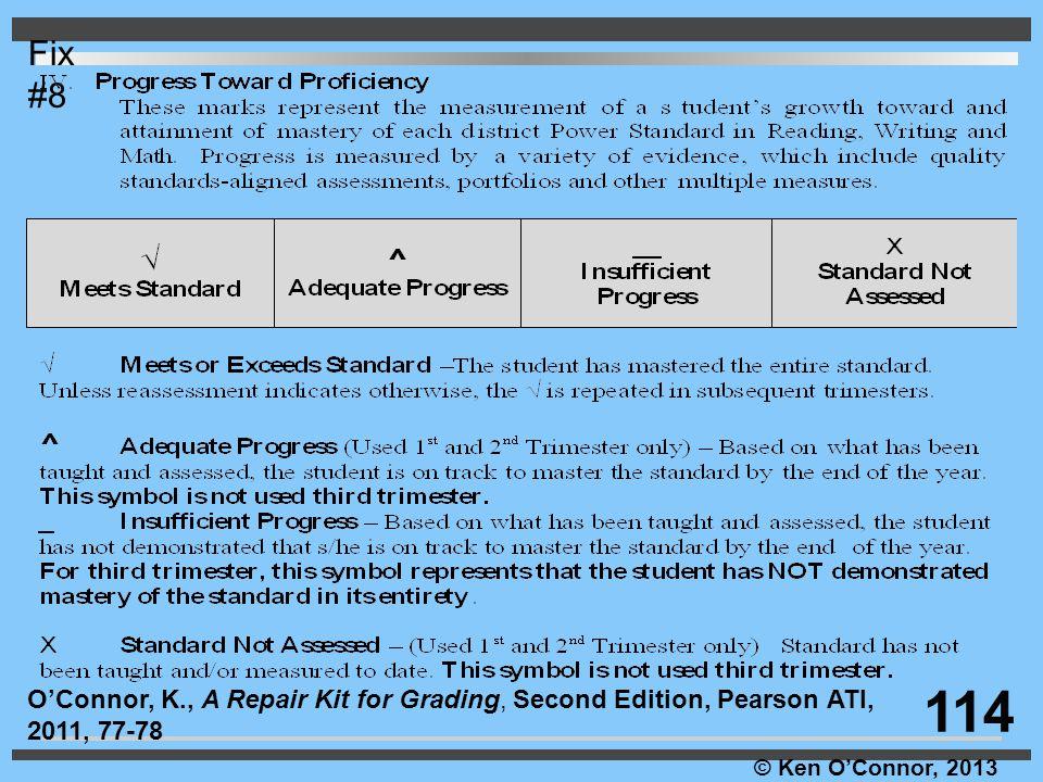 © Ken O'Connor, 2013 Fix #8 114 O'Connor, K., A Repair Kit for Grading, Second Edition, Pearson ATI, 2011, 77-78