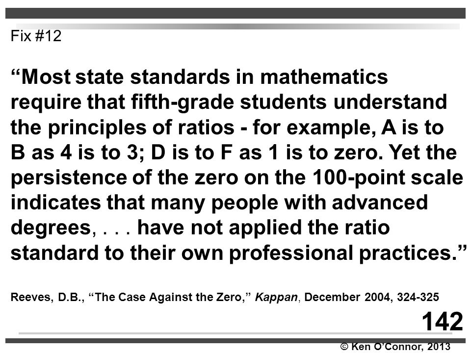 """© Ken O'Connor, 2013 Fix #12 """"Most state standards in mathematics require that fifth-grade students understand the principles of ratios - for example,"""