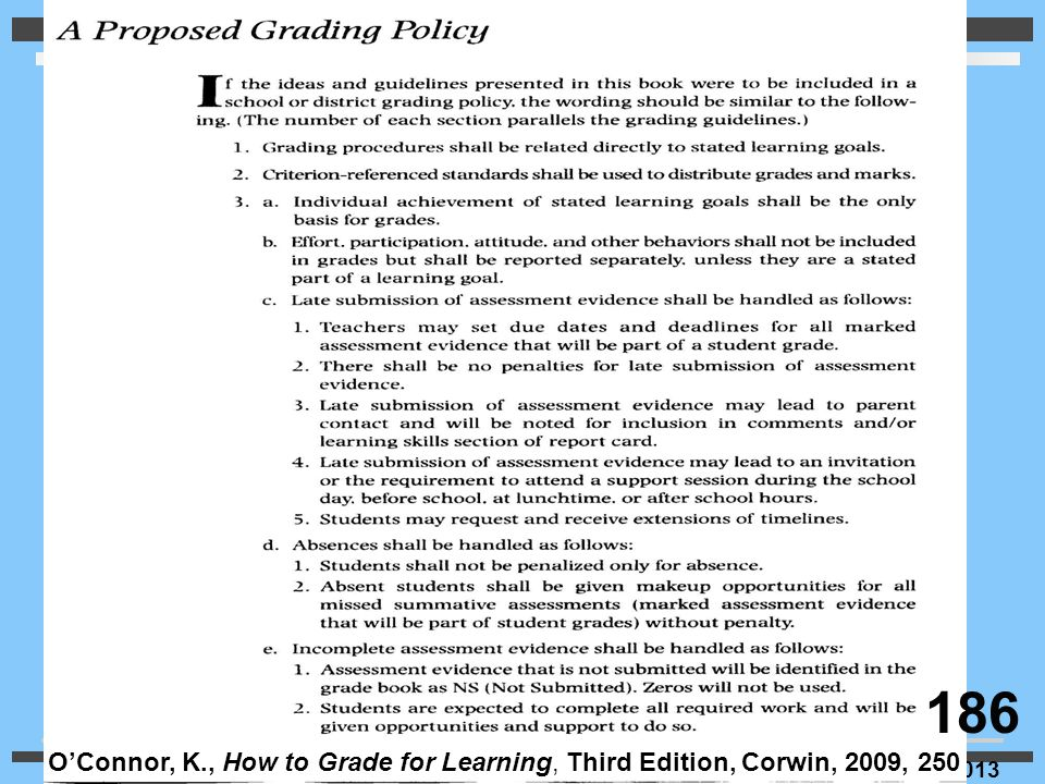 © Ken O'Connor, 2013 O'Connor, K., How to Grade for Learning, Third Edition, Corwin, 2009, 250 186