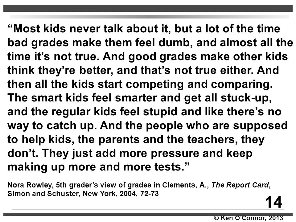 """© Ken O'Connor, 2013 """"Most kids never talk about it, but a lot of the time bad grades make them feel dumb, and almost all the time it's not true. And"""