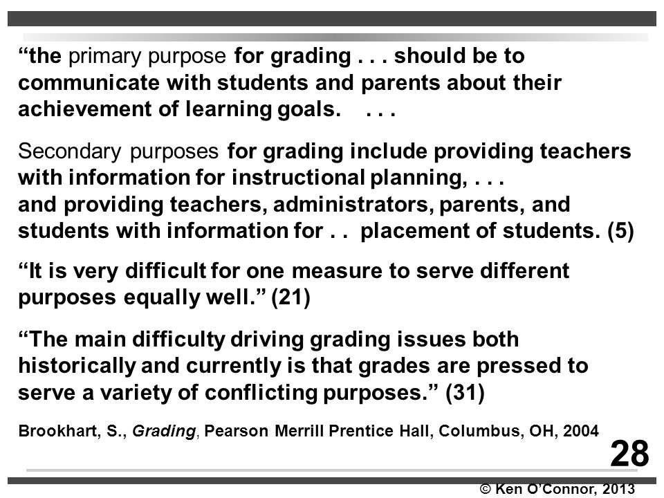 """© Ken O'Connor, 2013 """"the primary purpose for grading... should be to communicate with students and parents about their achievement of learning goals."""