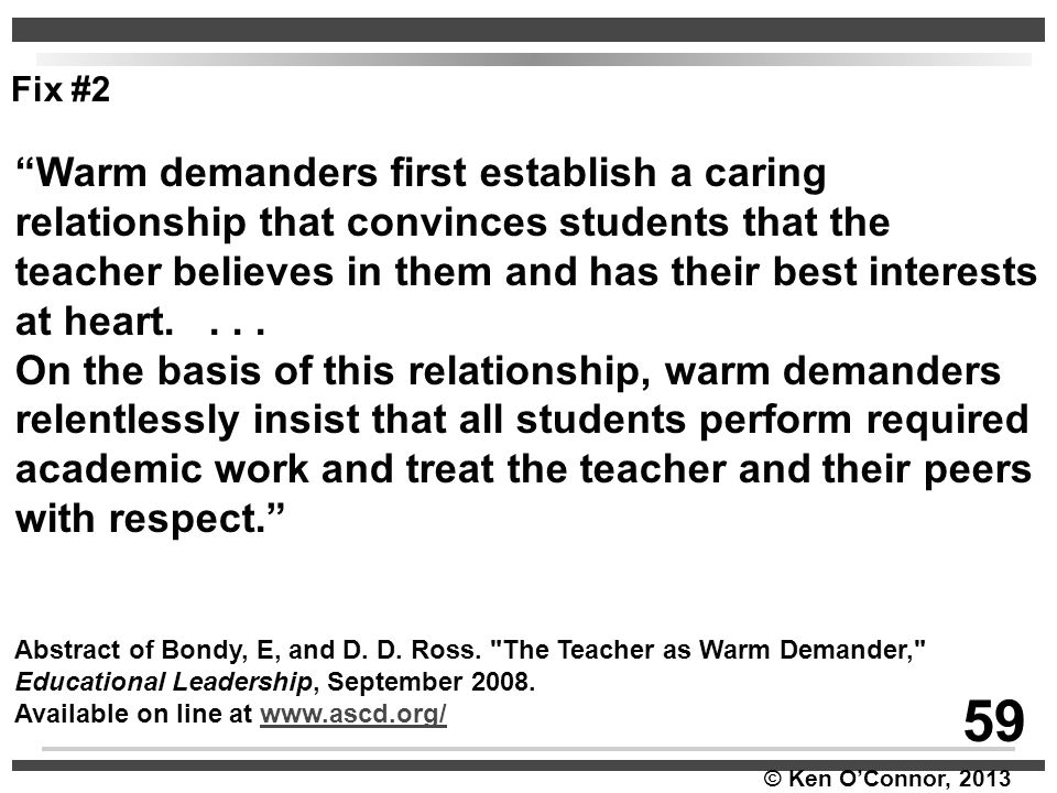 """© Ken O'Connor, 2013 """"Warm demanders first establish a caring relationship that convinces students that the teacher believes in them and has their bes"""