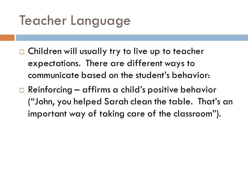 Teacher Language  Children will usually try to live up to teacher expectations.