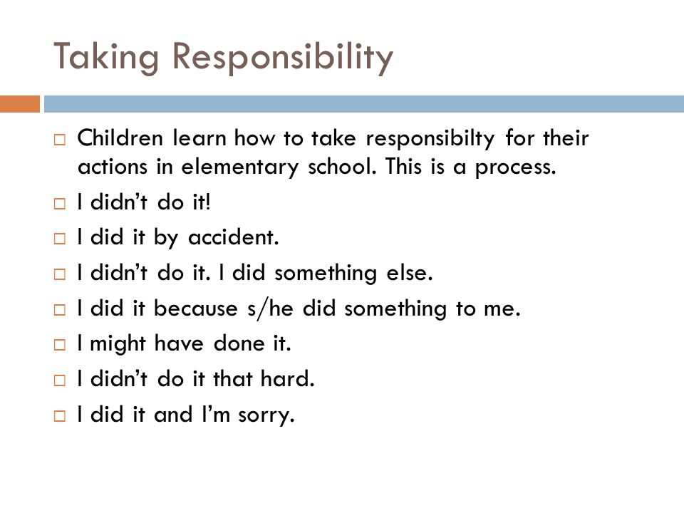 Taking Responsibility  Children learn how to take responsibilty for their actions in elementary school.