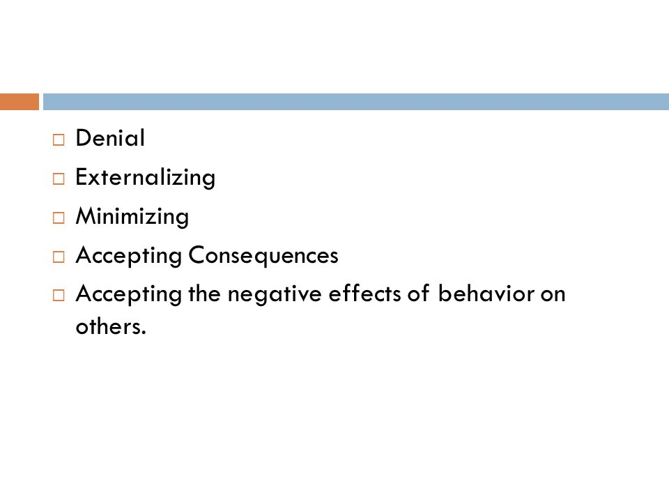  Denial  Externalizing  Minimizing  Accepting Consequences  Accepting the negative effects of behavior on others.